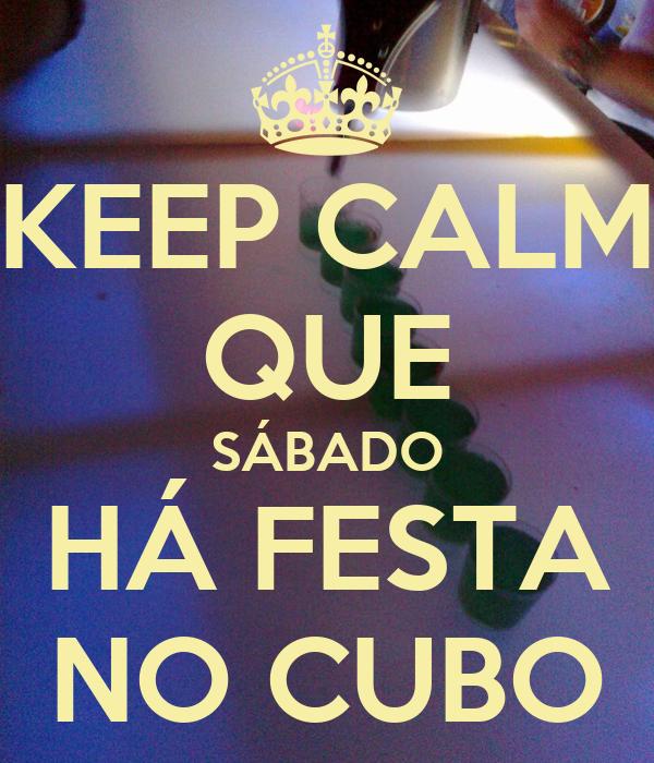 KEEP CALM QUE SÁBADO HÁ FESTA NO CUBO
