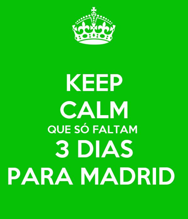 KEEP CALM QUE SÓ FALTAM  3 DIAS PARA MADRID