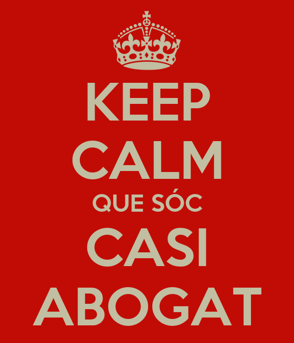 KEEP CALM QUE SÓC CASI ABOGAT