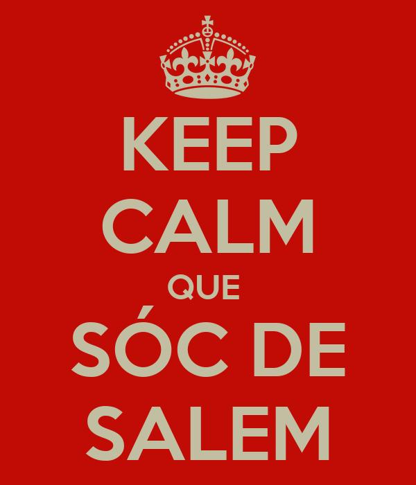 KEEP CALM QUE  SÓC DE SALEM