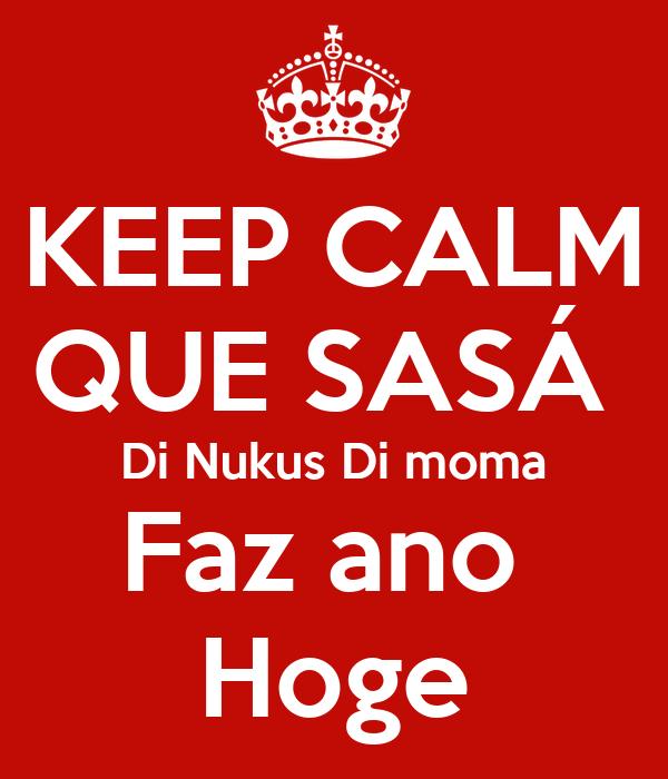 KEEP CALM QUE SASÁ  Di Nukus Di moma Faz ano  Hoge