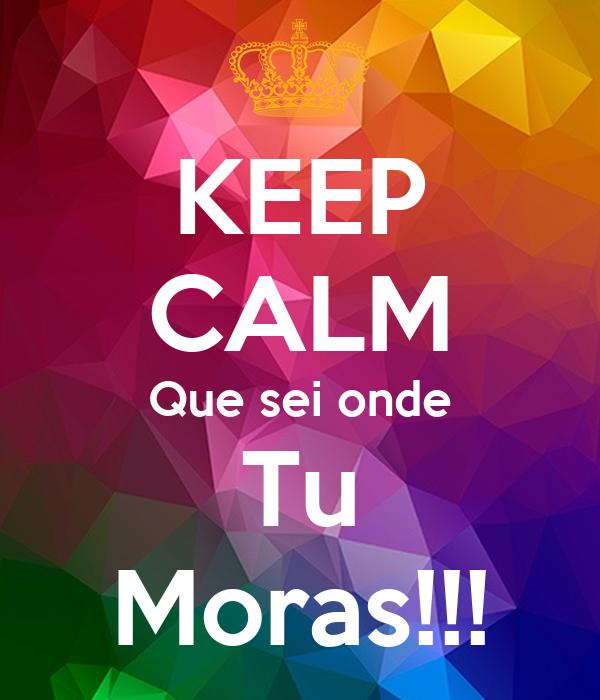 KEEP CALM Que sei onde Tu Moras!!!