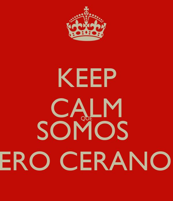 KEEP CALM QUE SOMOS  DE MERO CERANO GTO