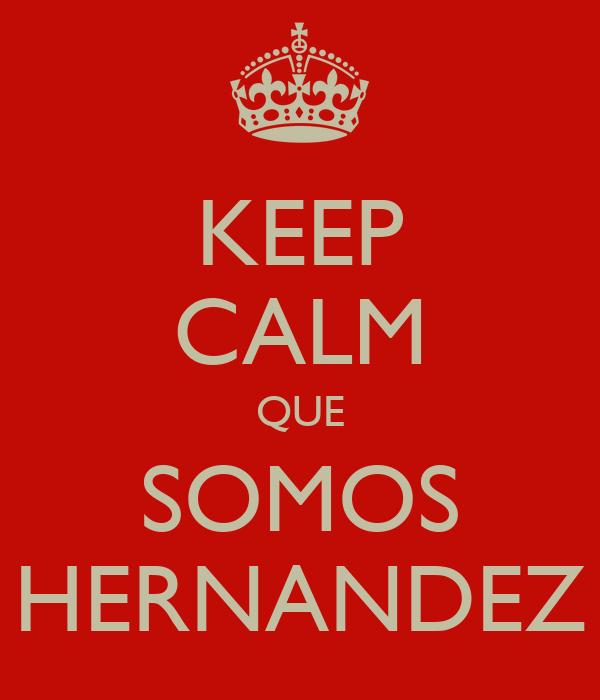 KEEP CALM QUE SOMOS HERNANDEZ