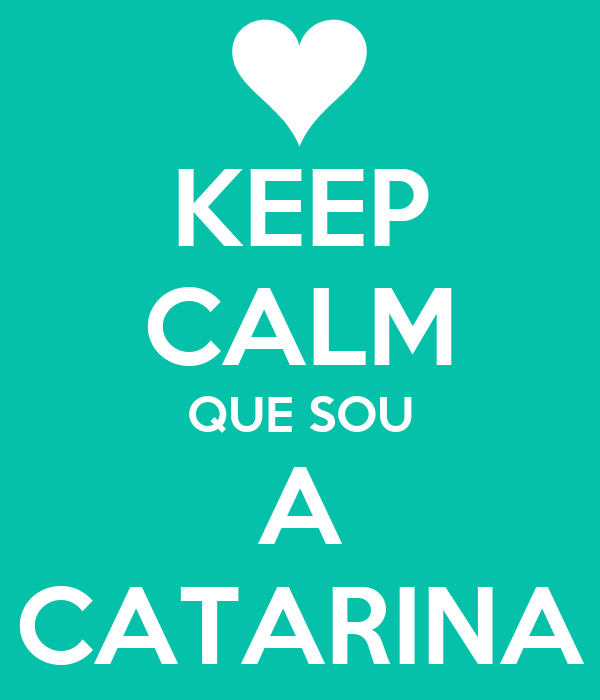 KEEP CALM QUE SOU A CATARINA
