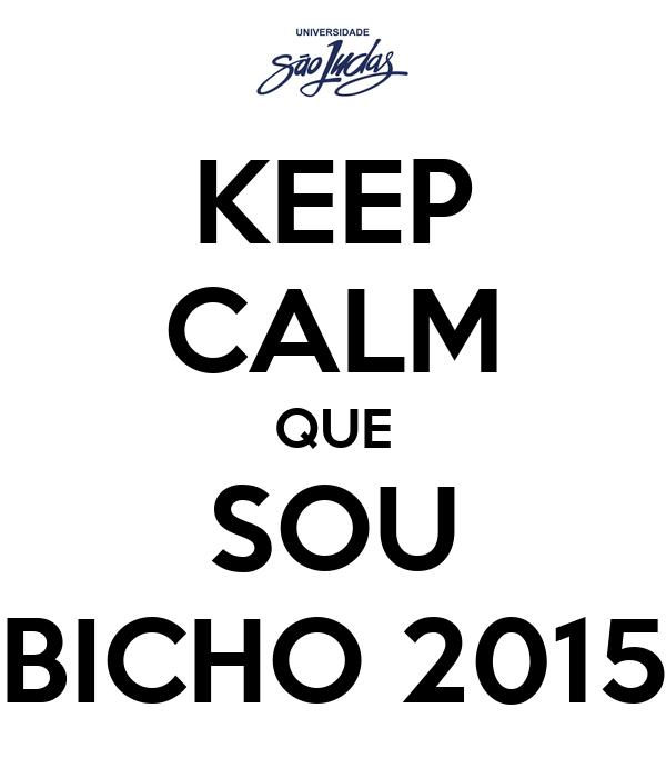 KEEP CALM QUE SOU BICHO 2015