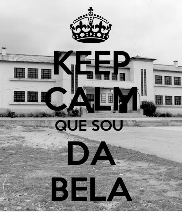 KEEP CALM QUE SOU  DA BELA