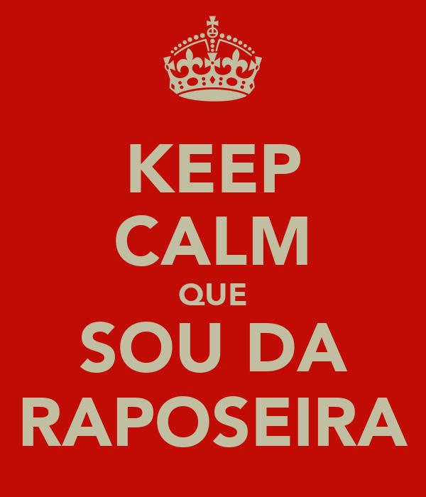 KEEP CALM QUE SOU DA RAPOSEIRA