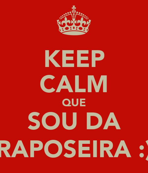 KEEP CALM QUE SOU DA RAPOSEIRA :)