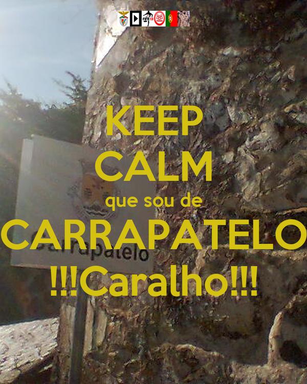 KEEP CALM que sou de CARRAPATELO !!!Caralho!!!