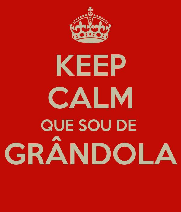 KEEP CALM QUE SOU DE  GRÂNDOLA