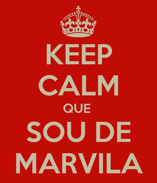 KEEP CALM QUE  SOU DE MARVILA
