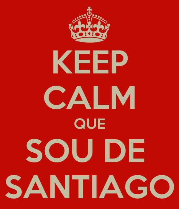 KEEP CALM QUE SOU DE  SANTIAGO