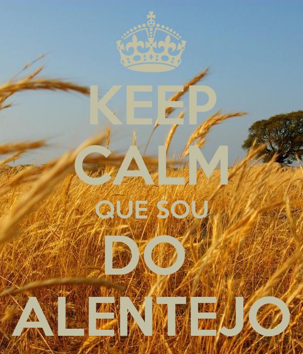 KEEP CALM QUE SOU DO  ALENTEJO