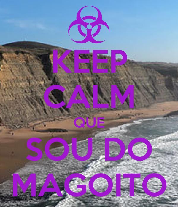 KEEP CALM QUE SOU DO MAGOITO