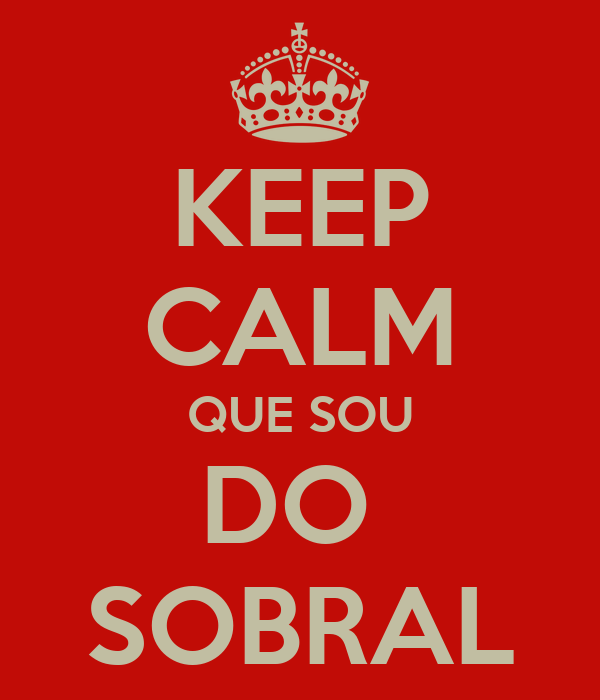 KEEP CALM QUE SOU DO  SOBRAL