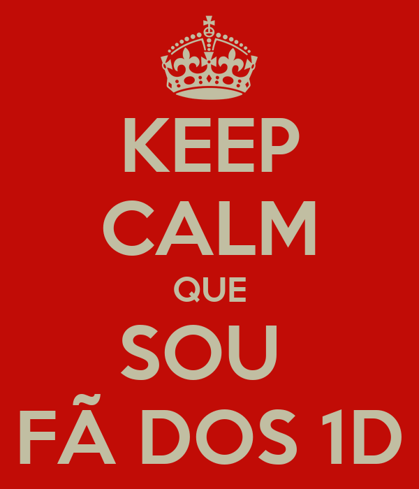 KEEP CALM QUE SOU  FÃ DOS 1D