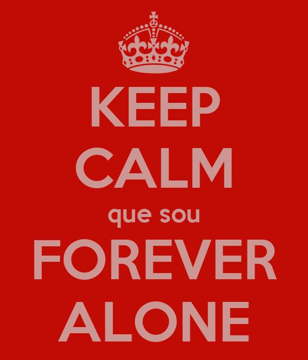 KEEP CALM que sou FOREVER ALONE
