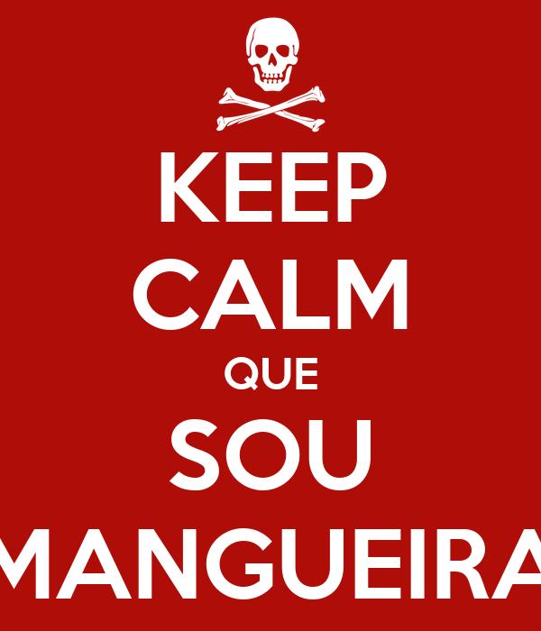 KEEP CALM QUE SOU MANGUEIRA