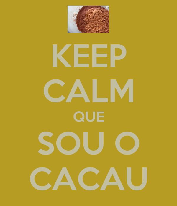 KEEP CALM QUE SOU O CACAU