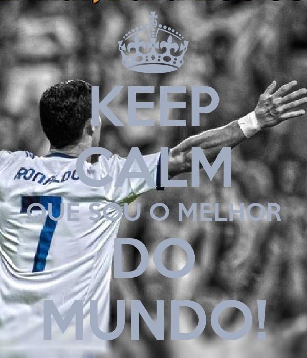 KEEP CALM QUE SOU O MELHOR DO MUNDO!
