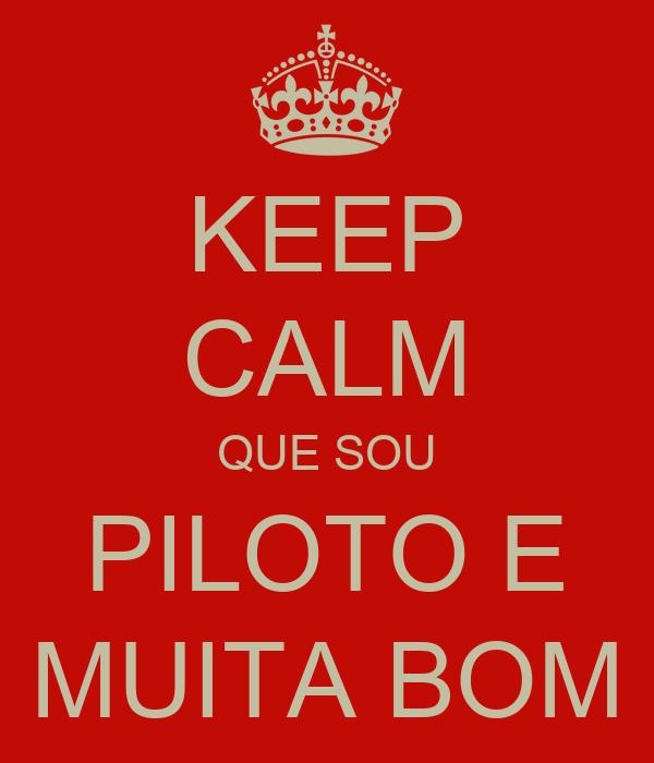 KEEP CALM QUE SOU PILOTO E MUITA BOM