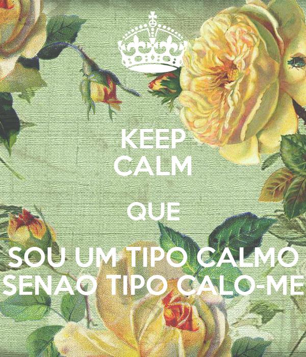 KEEP CALM QUE SOU UM TIPO CALMO SENAO TIPO CALO-ME