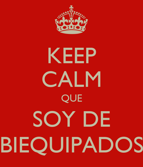 KEEP CALM QUE SOY DE BIEQUIPADOS