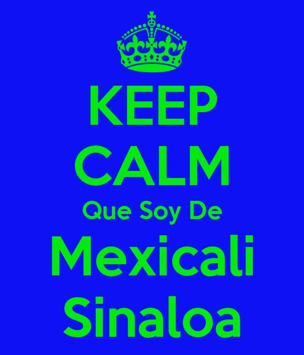 KEEP CALM Que Soy De Mexicali Sinaloa