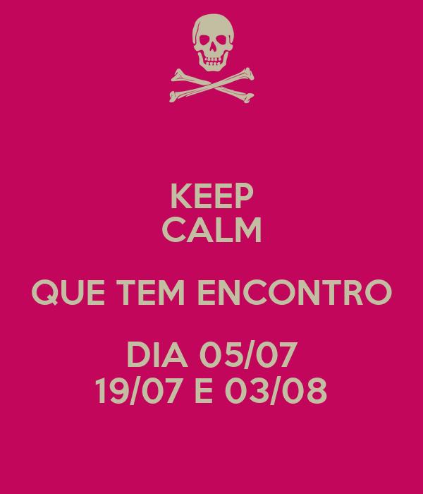 KEEP CALM QUE TEM ENCONTRO DIA 05/07 19/07 E 03/08