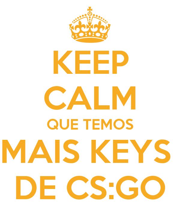 KEEP CALM QUE TEMOS MAIS KEYS  DE CS:GO