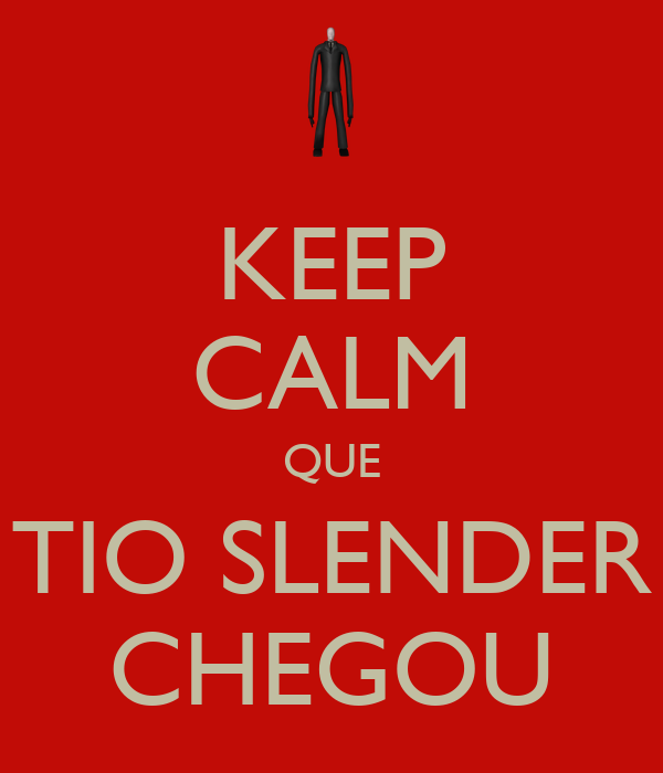 KEEP CALM QUE TIO SLENDER CHEGOU