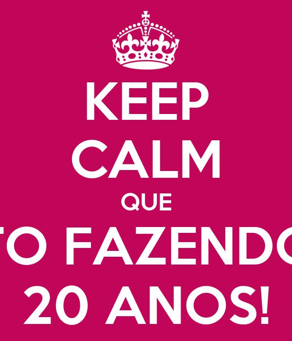 KEEP CALM QUE TO FAZENDO 20 ANOS!