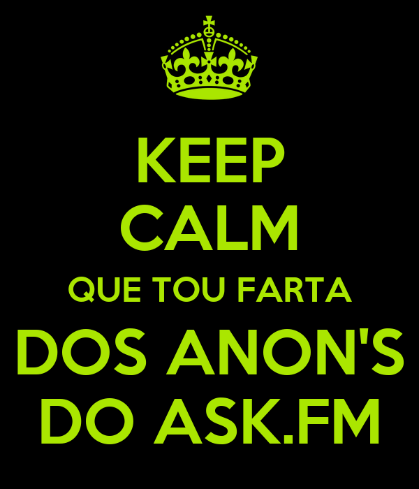 KEEP CALM QUE TOU FARTA DOS ANON'S DO ASK.FM