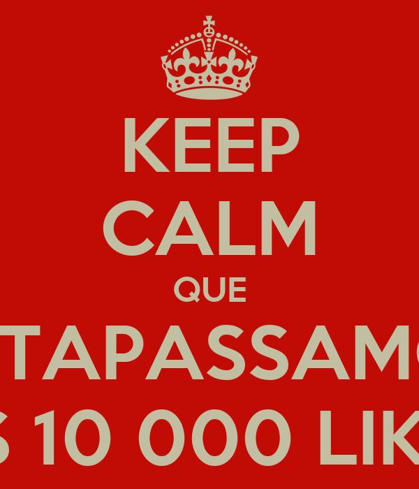 KEEP CALM QUE ULTAPASSAMOS OS 10 000 LIKES