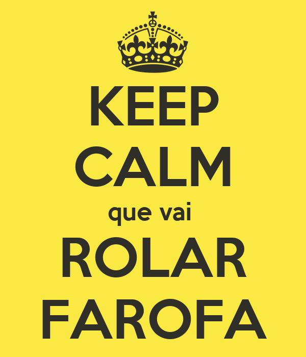 KEEP CALM que vai  ROLAR FAROFA