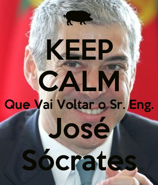 KEEP CALM Que Vai Voltar o Sr. Eng. José Sócrates