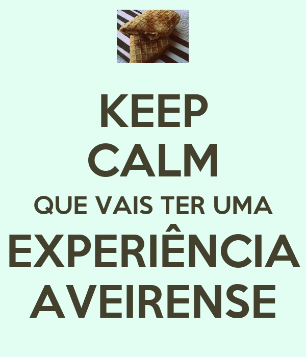 KEEP CALM QUE VAIS TER UMA EXPERIÊNCIA AVEIRENSE