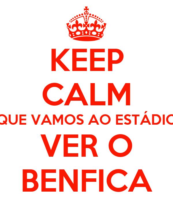 KEEP CALM QUE VAMOS AO ESTÁDIO VER O BENFICA