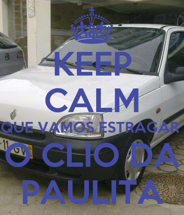 KEEP CALM QUE VAMOS ESTRAGAR  O CLIO DA PAULITA