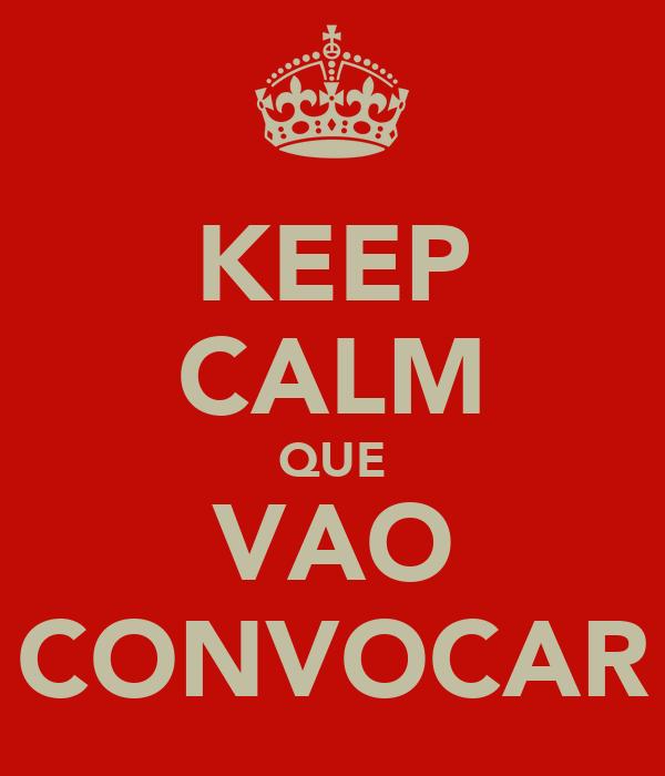 KEEP CALM QUE VAO CONVOCAR