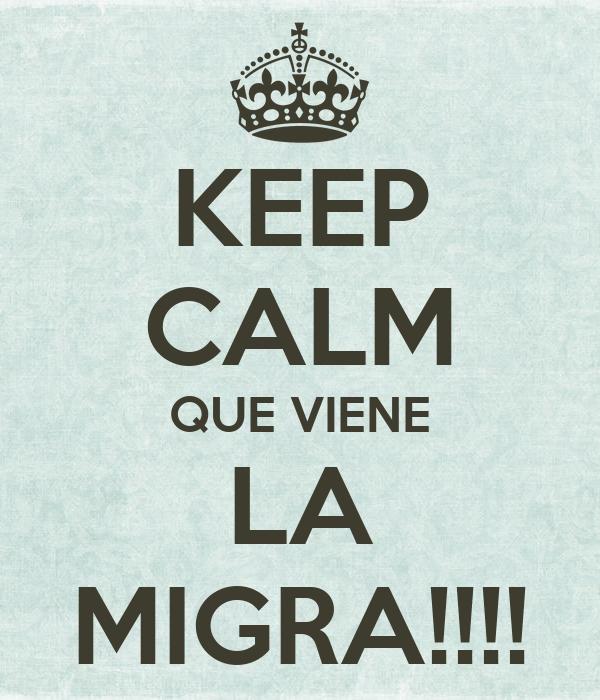 KEEP CALM QUE VIENE LA MIGRA!!!!