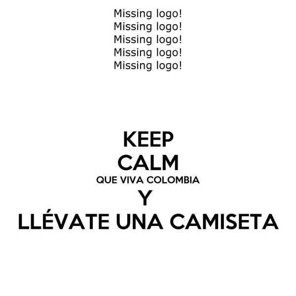 KEEP CALM QUE VIVA COLOMBIA Y  LLÉVATE UNA CAMISETA
