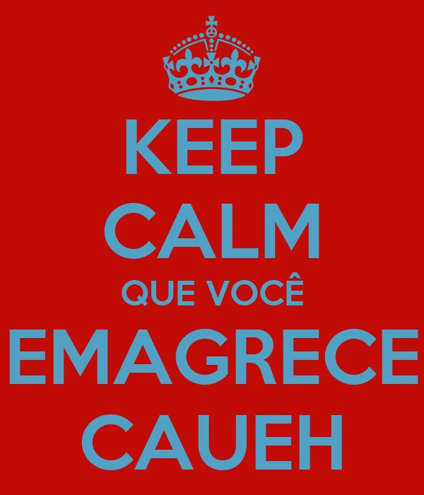 KEEP CALM QUE VOCÊ EMAGRECE CAUEH