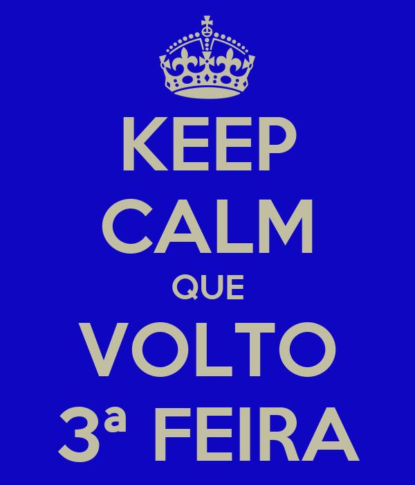 KEEP CALM QUE VOLTO 3ª FEIRA