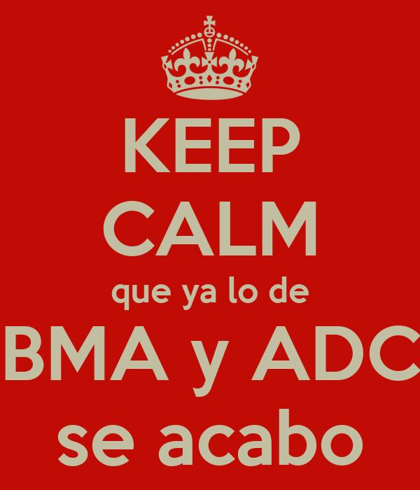 KEEP CALM que ya lo de BMA y ADC se acabo