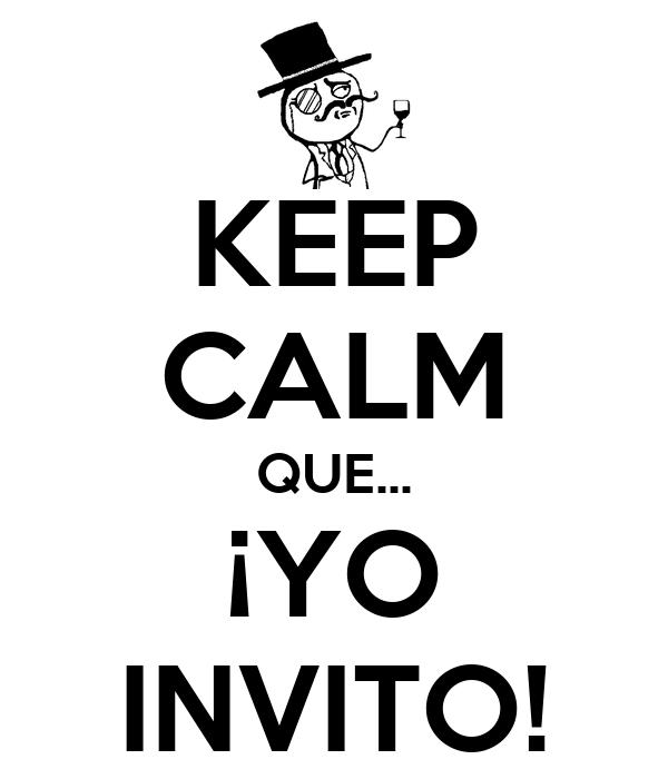 KEEP CALM QUE... ¡YO INVITO!