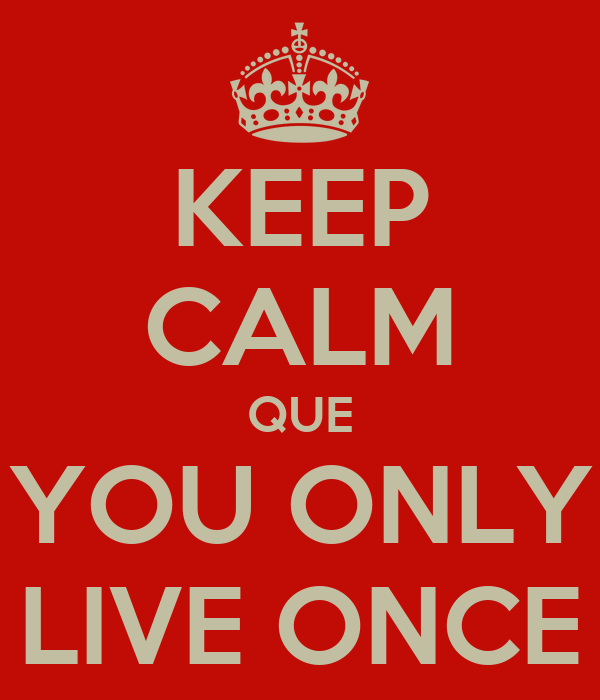 KEEP CALM QUE YOU ONLY LIVE ONCE