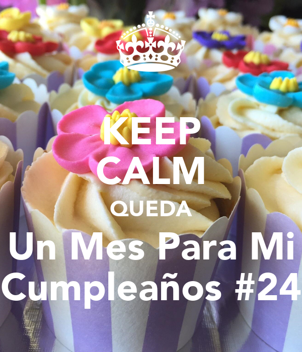 KEEP CALM QUEDA Un Mes Para Mi Cumpleaños #24