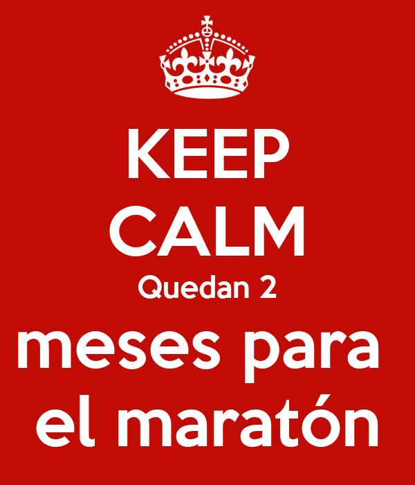 KEEP CALM Quedan 2 meses para  el maratón